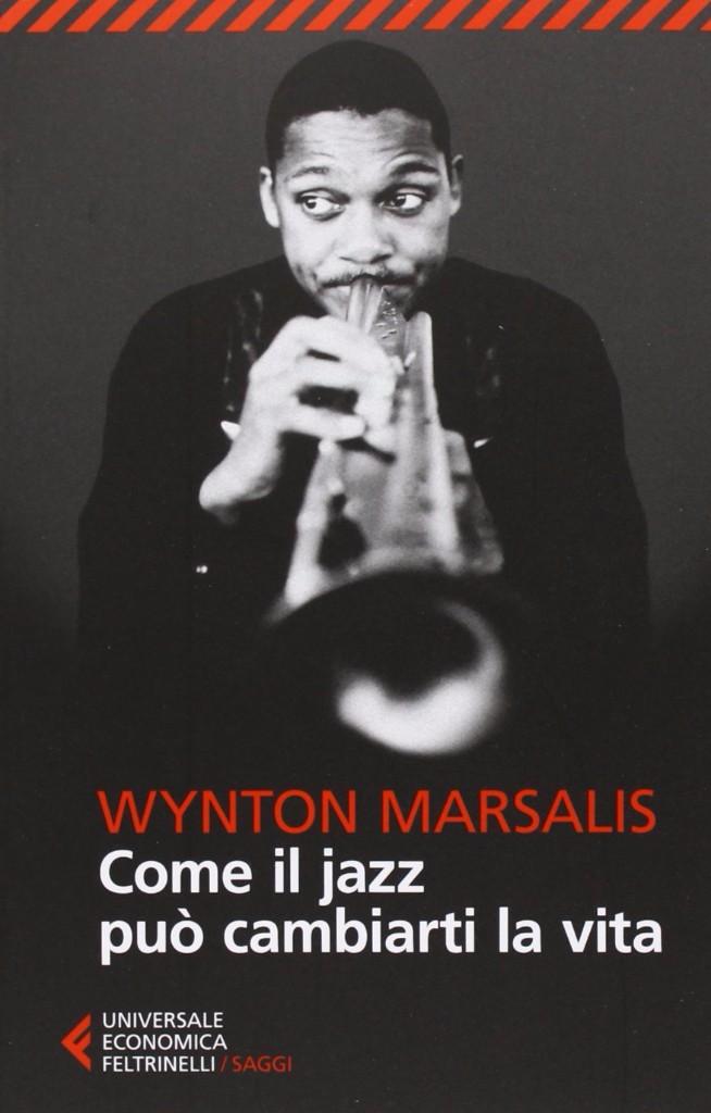Wynton Marsalis Come il jazz può cambiarti la vita