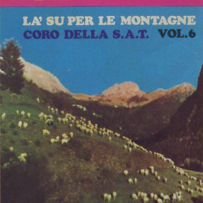 Coro della S.A.T. - La' su per le montagne - Vol. 6