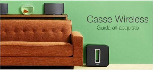 Casse Acustiche Wireless - Guida all'acquisto