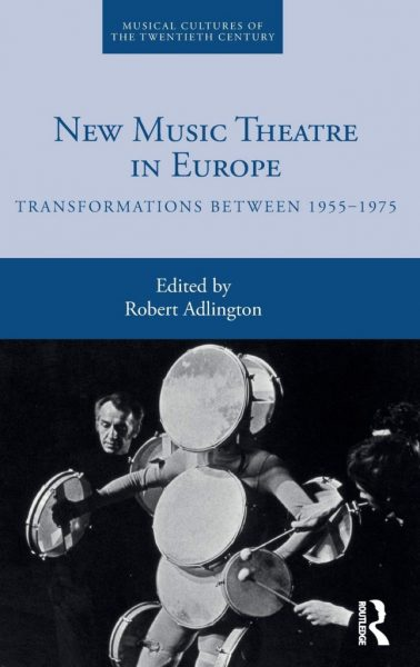 New Music Theatre in Europe: Transformations between 1955-1975