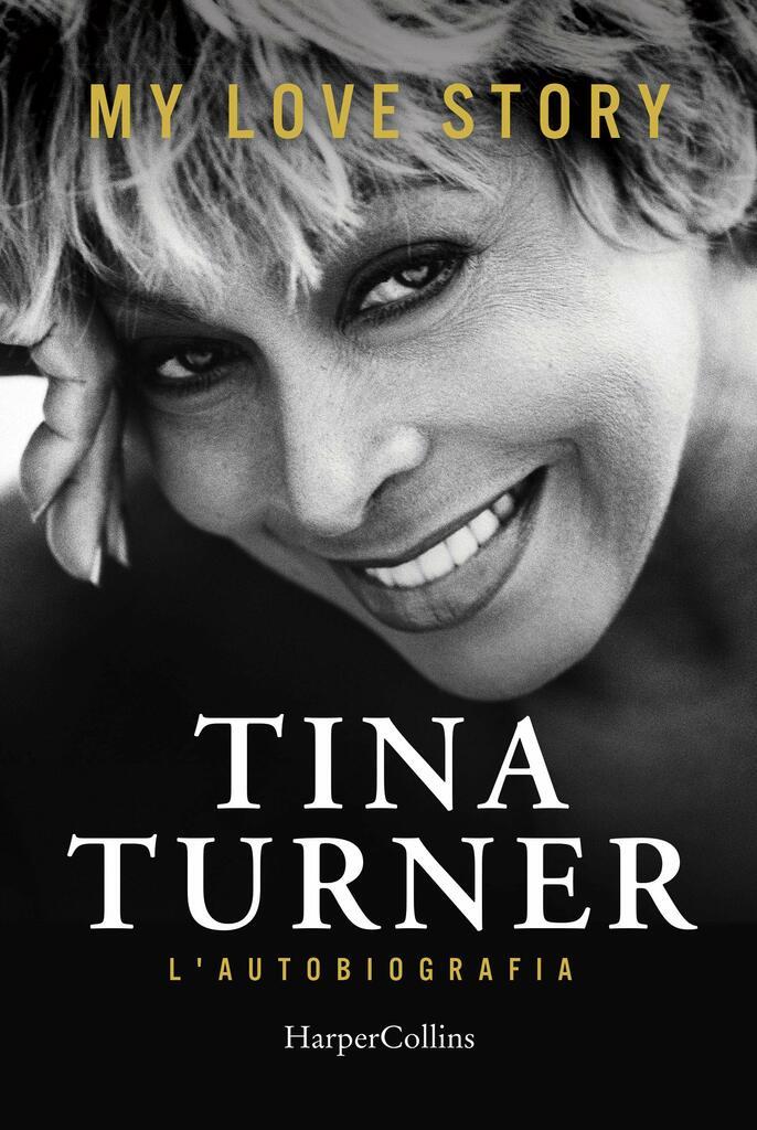 Tina Turner. My love story - Una carriera di successi in una vita complicata
