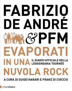 Fabrizio De André & PFM. Evaporati in una nuvola rock. Il diario ufficiale della leggendaria tournée. Ediz. illustrata
