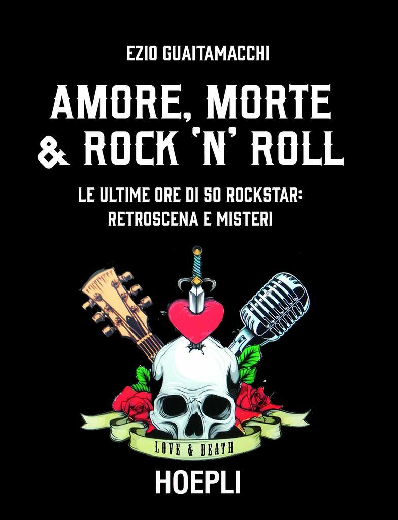 Amore, morte e Rock 'n' Roll. Le ultime ore di 50 rockstar: retroscena e misteri