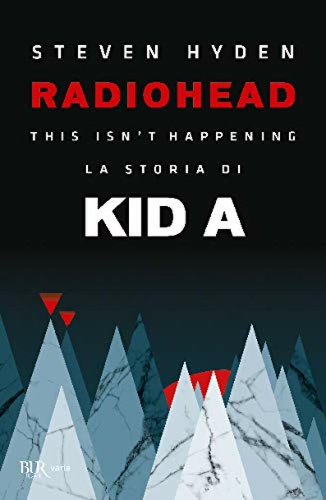 """""""Radiohead. La storia di Kid A"""" di Steven Hyden"""