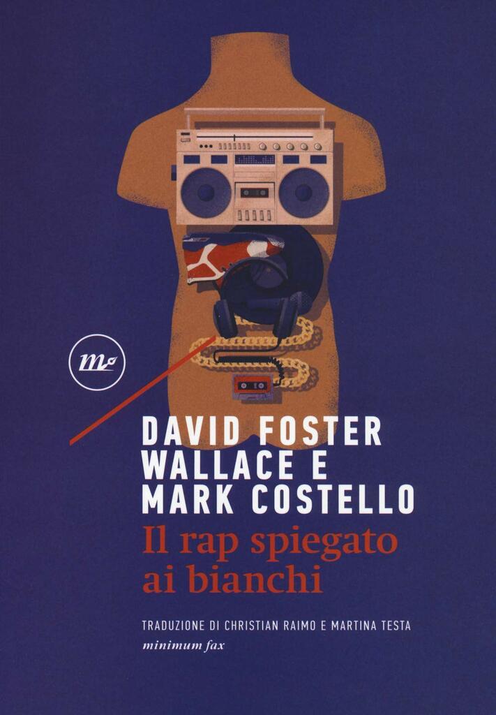 """""""Il rap spiegato ai bianchi"""" di David Foster Wallace e Mark Costello"""