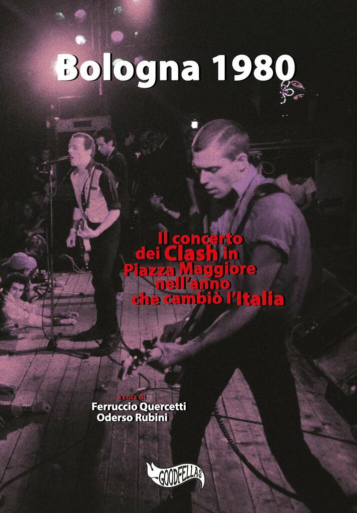 Bologna 1980. Il concerto dei Clash in Piazza Maggiore nell'anno che cambiò l'Italia