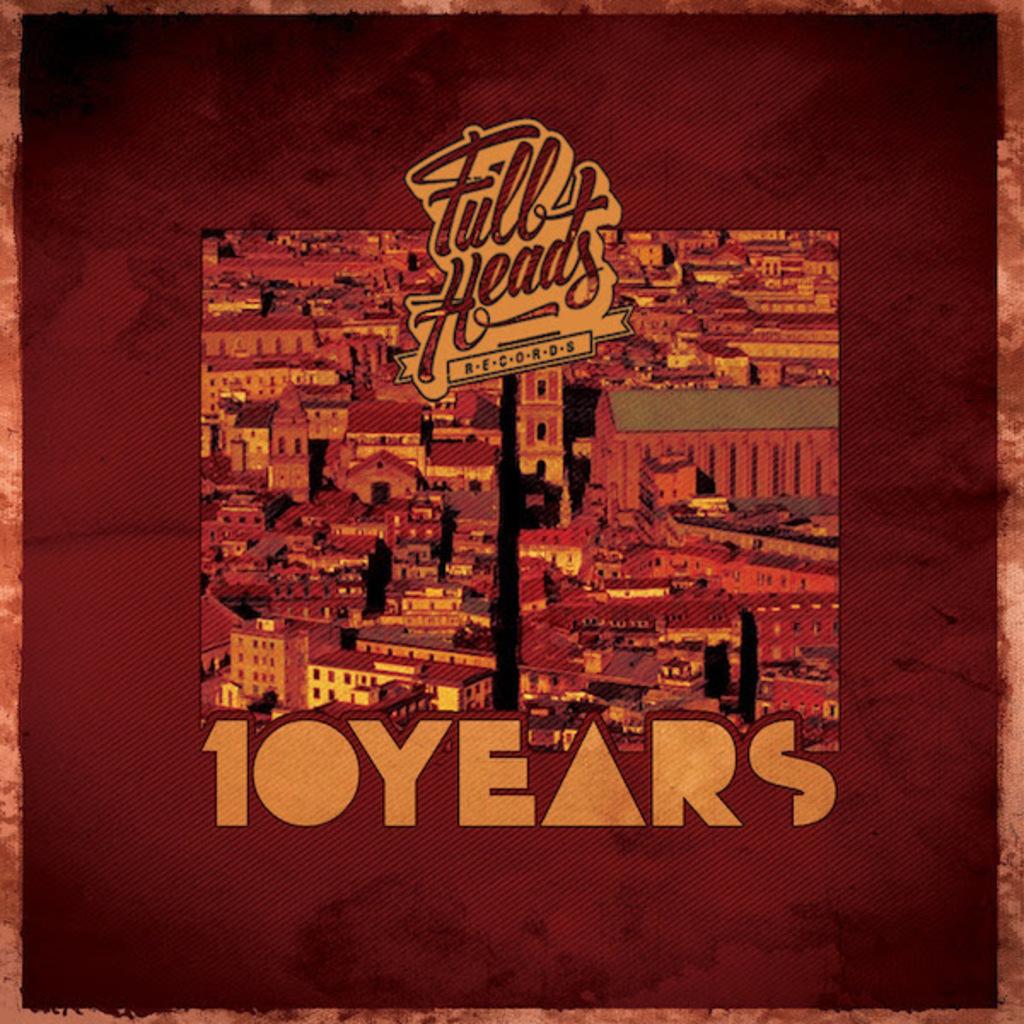 """""""Full Heads - Ten Years"""": dieci anni di produzioni discografiche in una compilation"""