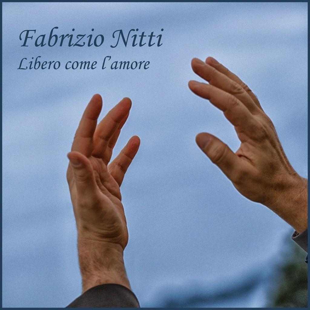 """""""Libero come l'amore"""" il nuovo singolo di Fabrizio Nitti in radio e digitale"""
