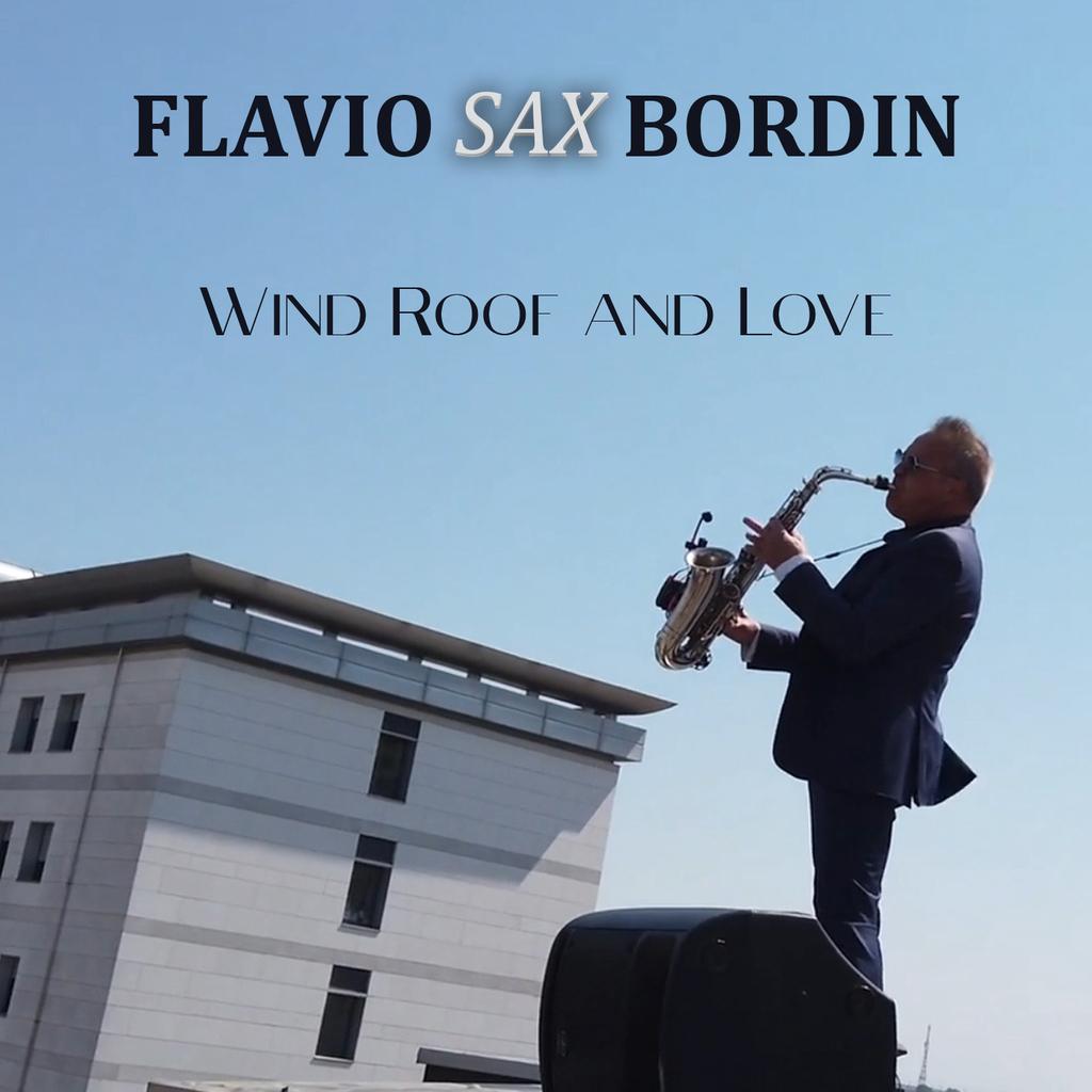 """""""Wind Roof and Love"""": il primo singolo inedito di Flavio Sax Bordin"""