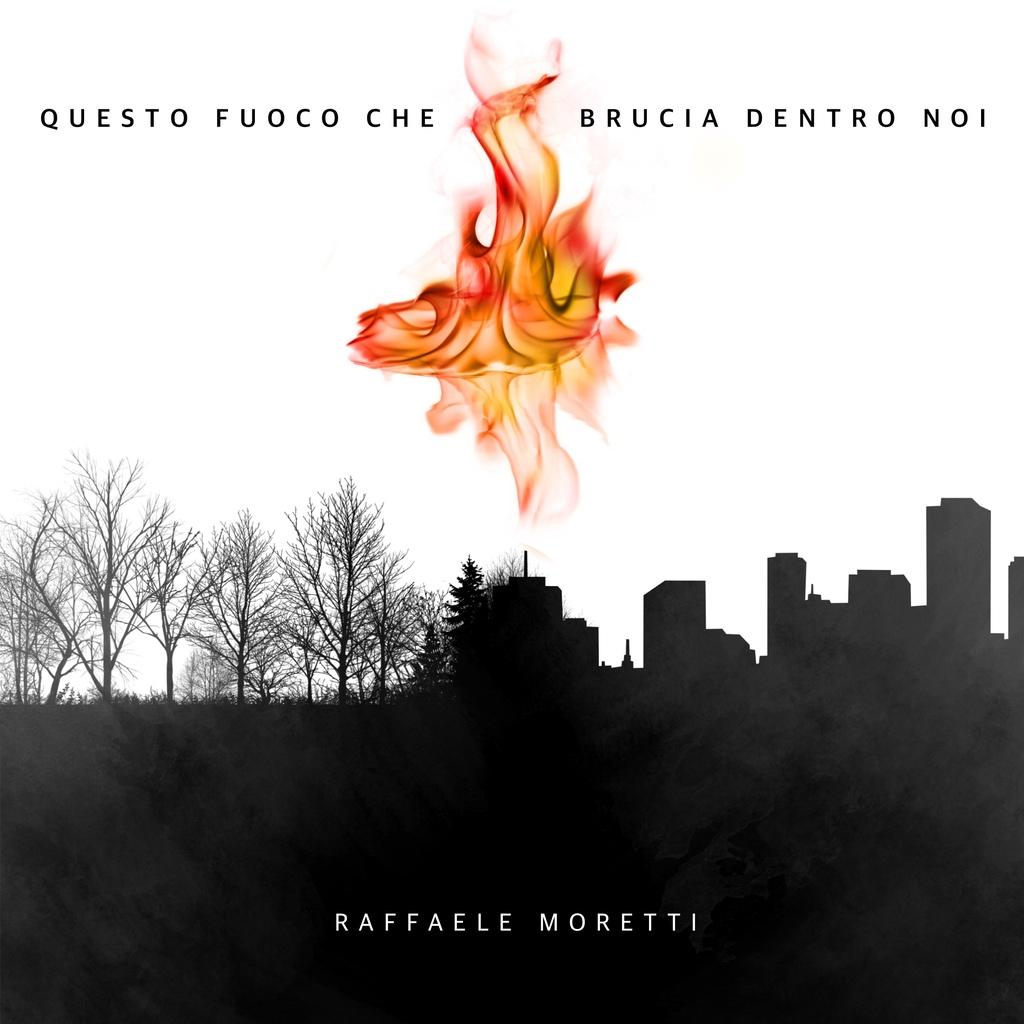 """""""Questo fuoco che brucia dentro noi"""": il nuovo singolo di Raffaele Moretti è in radio"""