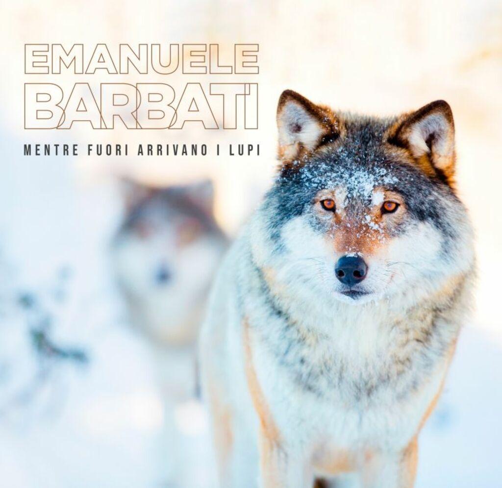 """Emanuele BarbatI per WWF Italia: """"Mentre fuori arrivano i lupi"""""""