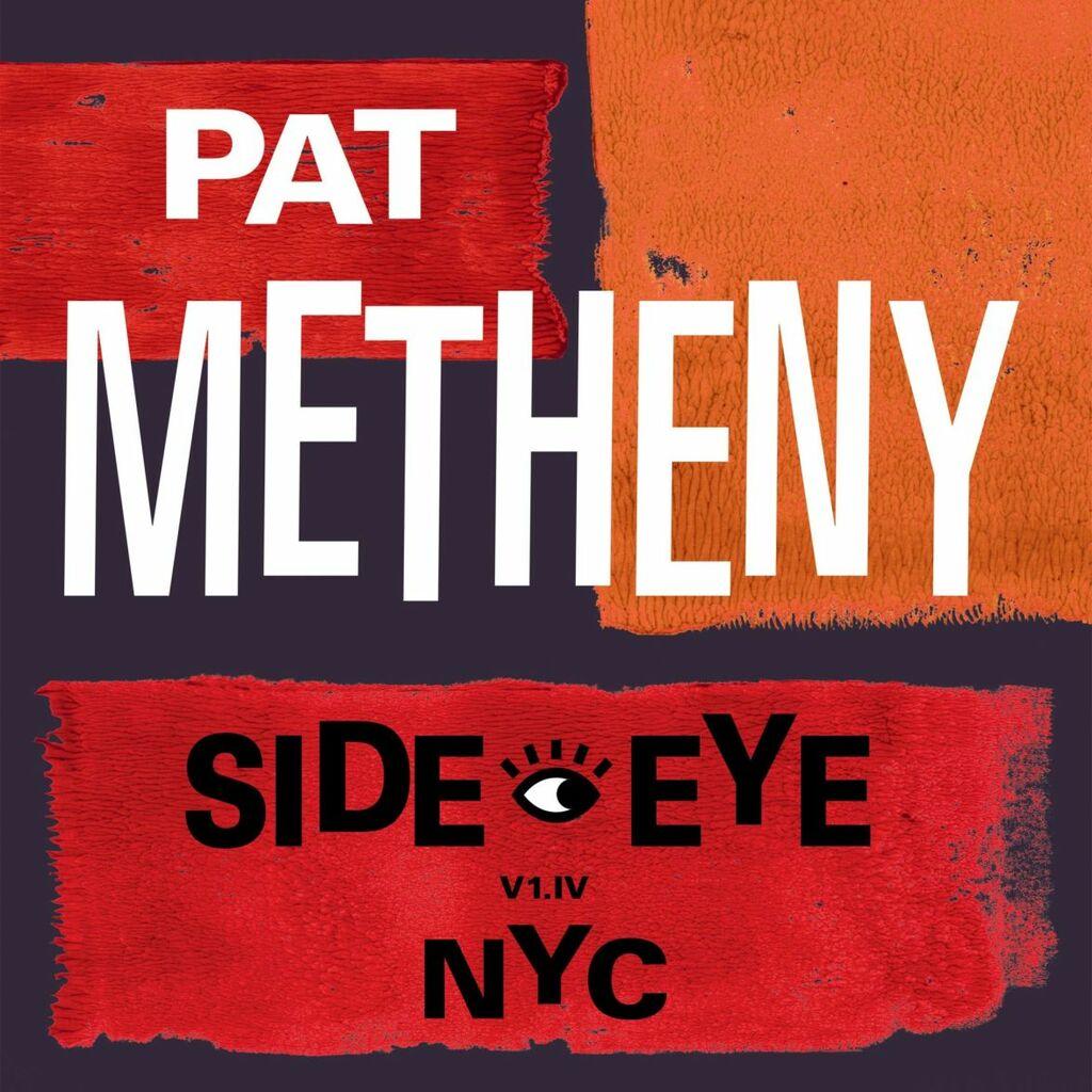 """Pat Metheny: il 10 settembre esce """"Side-eye NYC (V1.IV)"""""""